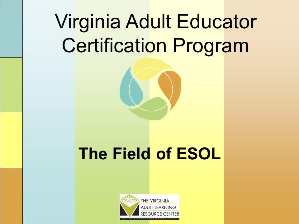 The Field of ESOL Virginia Adult Educator Certification Program ...