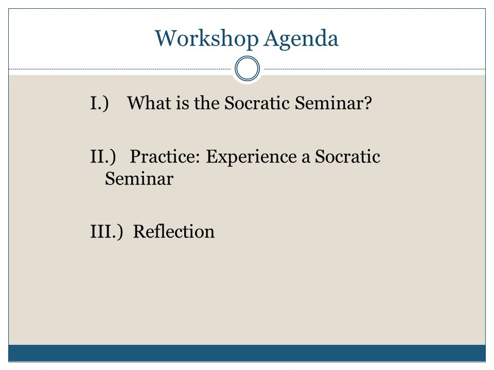 Workshop Agenda I.) What is the Socratic Seminar.