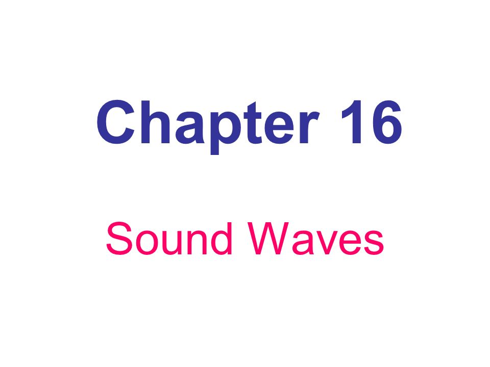 Chapter 16 Sound Waves