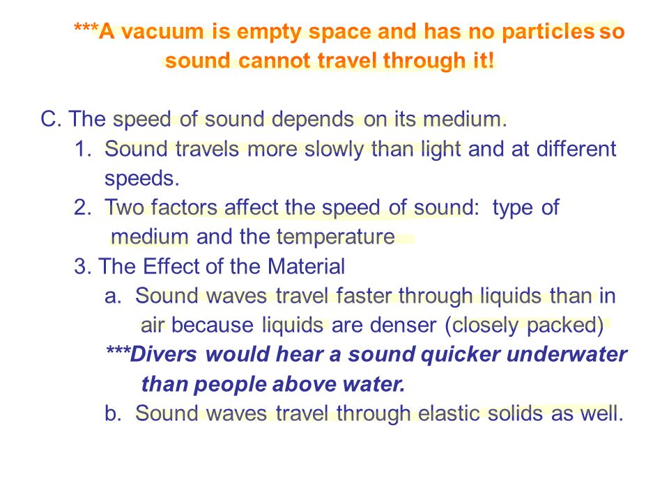 ***A vacuum is empty space and has no particles so sound cannot travel through it.