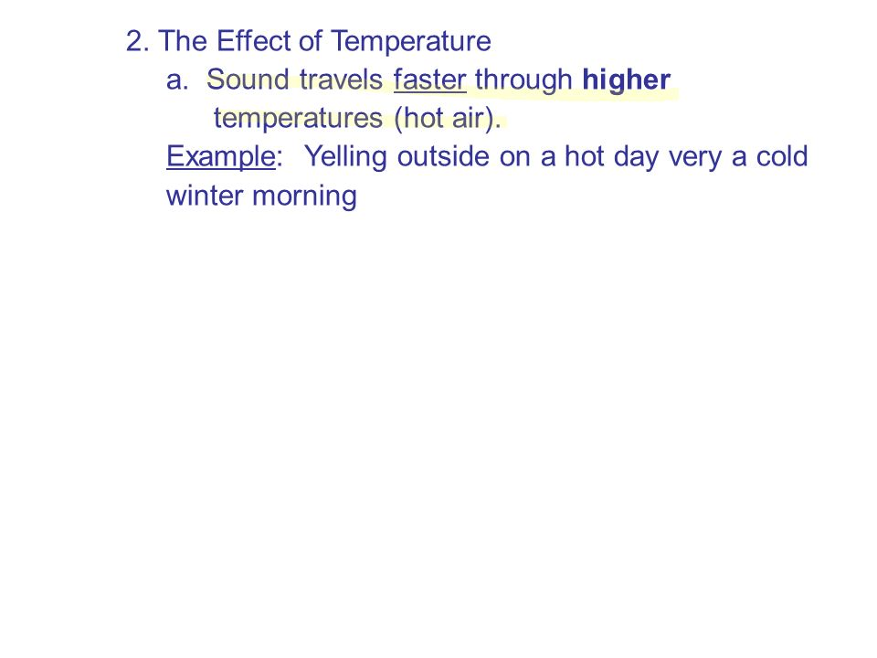 2. The Effect of Temperature a. Sound travels faster through higher temperatures (hot air).