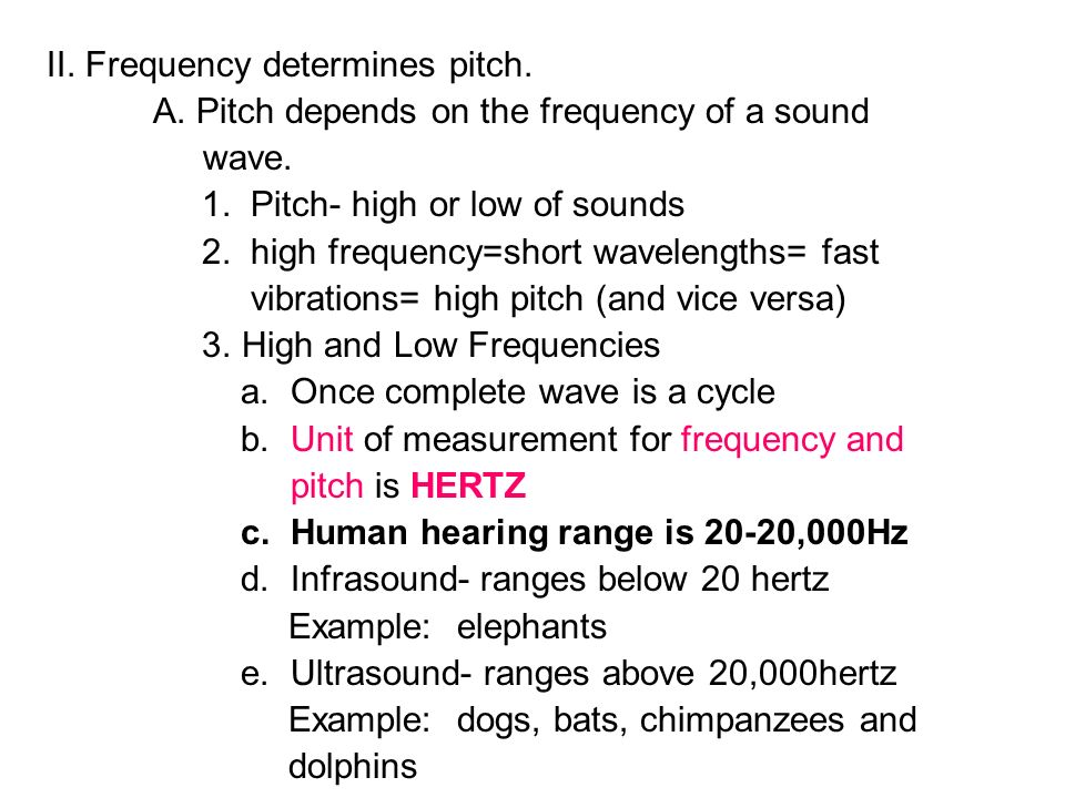 II. Frequency determines pitch. A. Pitch depends on the frequency of a sound wave.