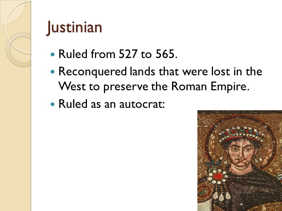 Justinian Ruled from 527 to 565.