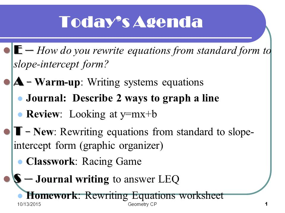 Today's Agenda E How Do You Rewrite Equations From Standard. How Do You Rewrite Equations From Standard Form To Slopeintercept A Warmup Writing Systems Journal Describe 2 Ways Graph. Worksheet. Graphing Systems Of Linear Equations In Standard Form Worksheet At Clickcart.co