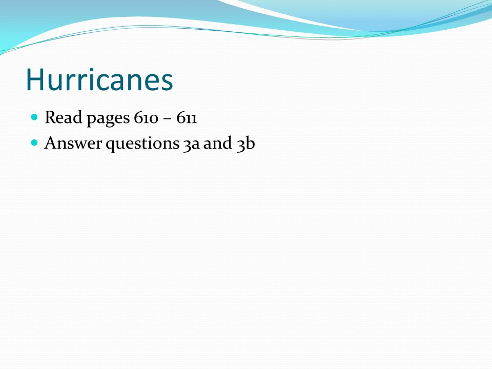 Hurricanes Read pages 610 – 611 Answer questions 3a and 3b