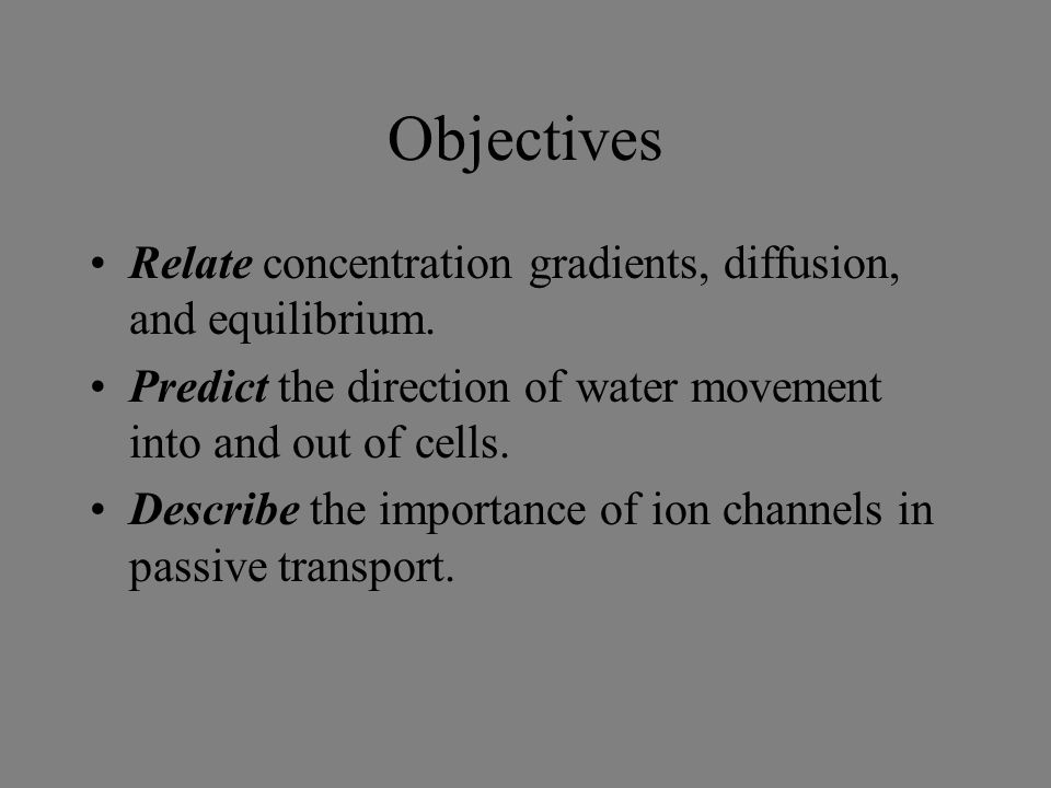Objectives Relate concentration gradients, diffusion, and equilibrium.