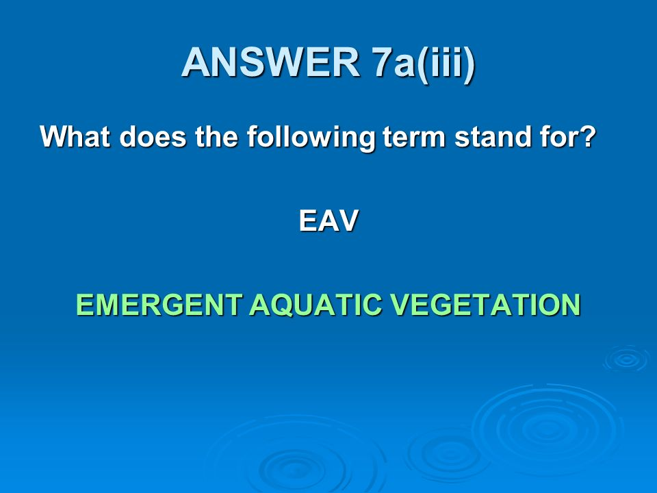 ANSWER 7a(iii) What does the following term stand for EAV EMERGENT AQUATIC VEGETATION