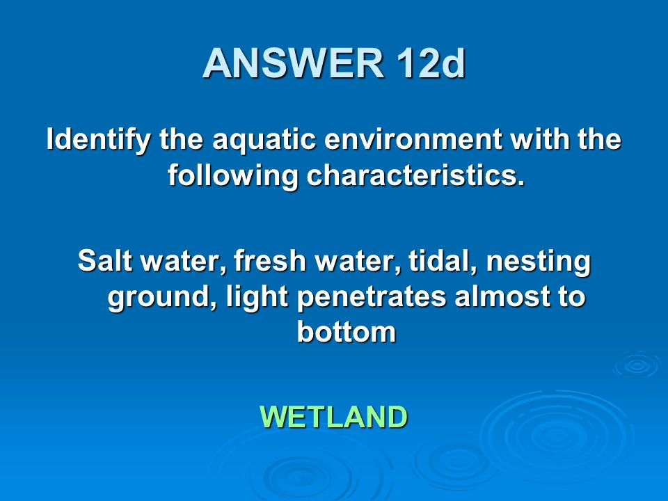 ANSWER 12d Identify the aquatic environment with the following characteristics.