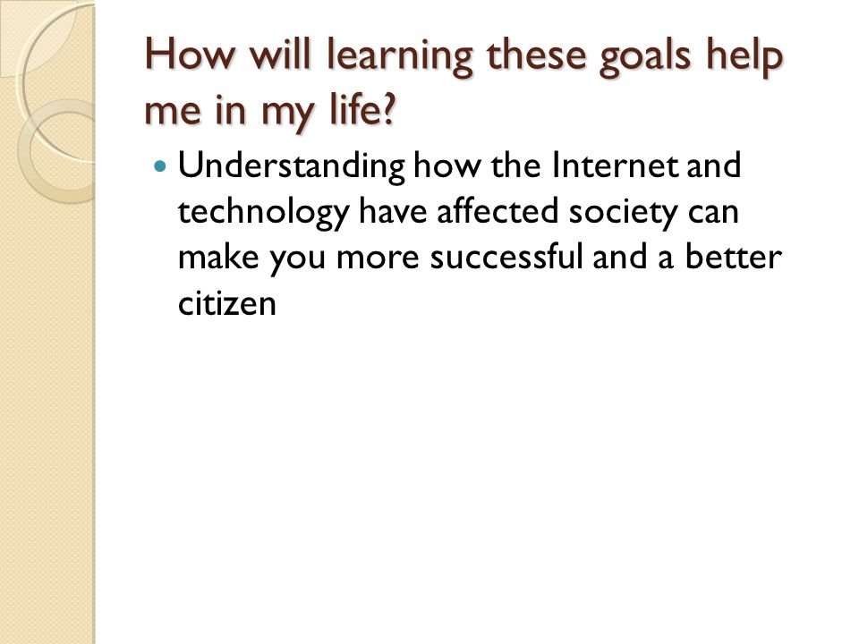 How will learning these goals help me in my life.