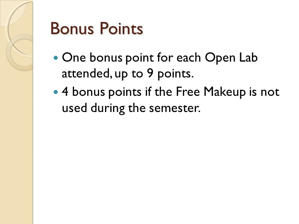 Bonus Points One bonus point for each Open Lab attended, up to 9 points.