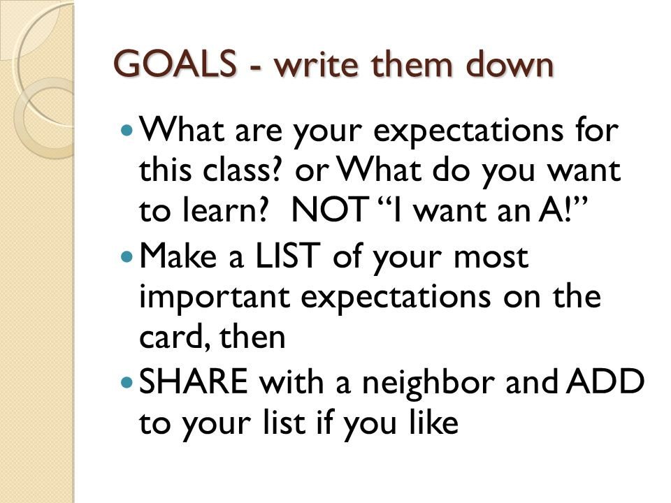 GOALS - write them down What are your expectations for this class.