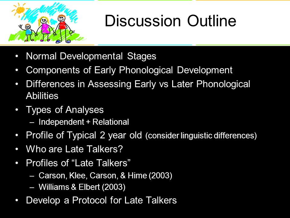 ... Development Differences in Assessing Early vs Later Phonological  Abilities Types of Analyses –Independent + Relational Profile of Typical 2  year old ...