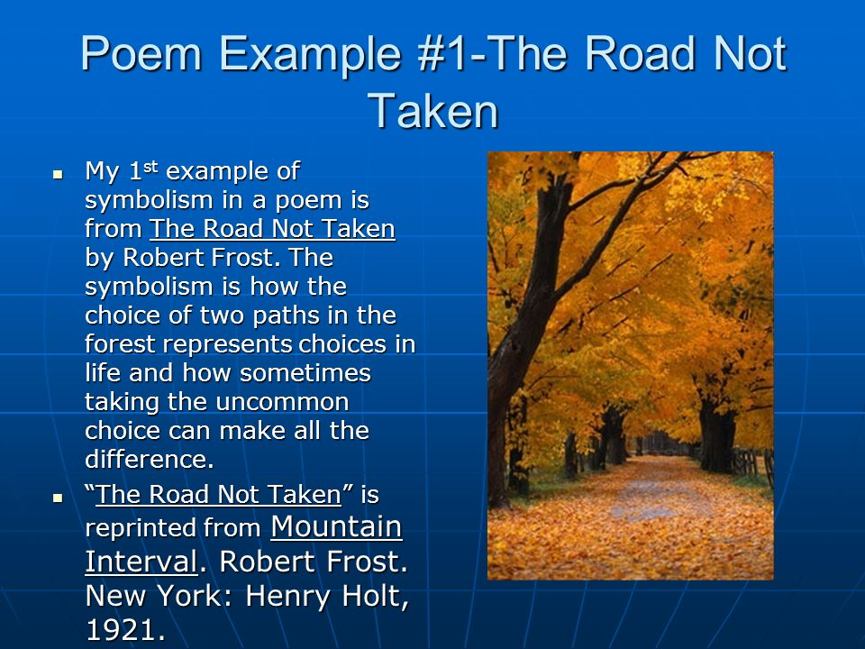literary devices in the road not taken The road not taken by robert frost, presents the theme of the universal and inevitable functions confrontations and slight consequences occur in the form of tall grass and footprints.