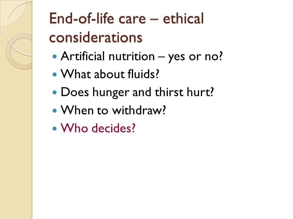 End-of-life care – ethical considerations Artificial nutrition – yes or no.