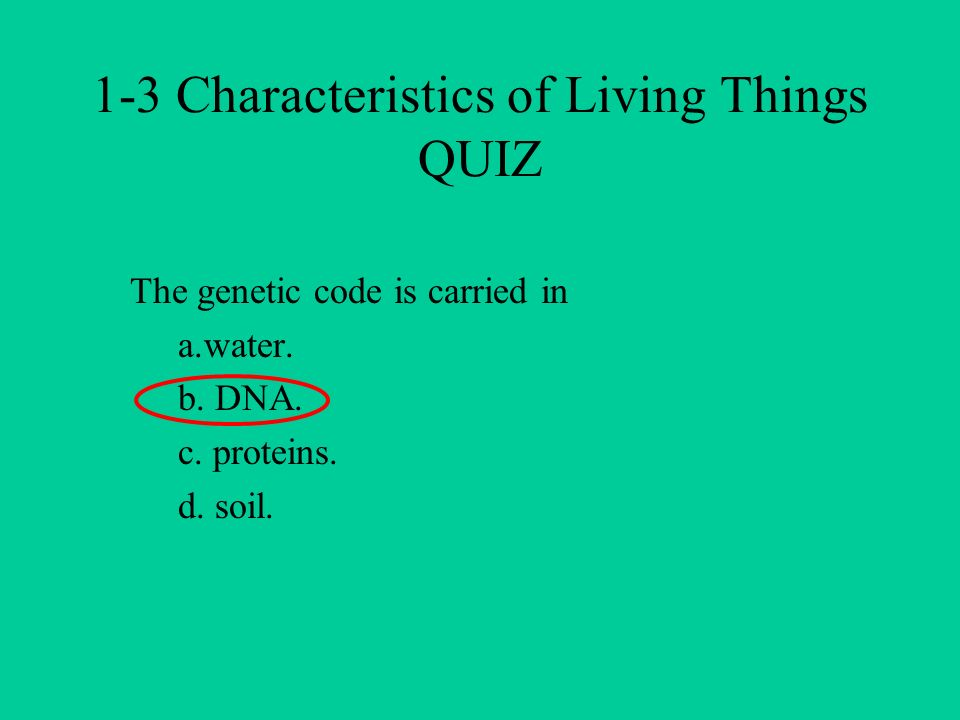 The genetic code is carried in a.water. b. DNA. c.