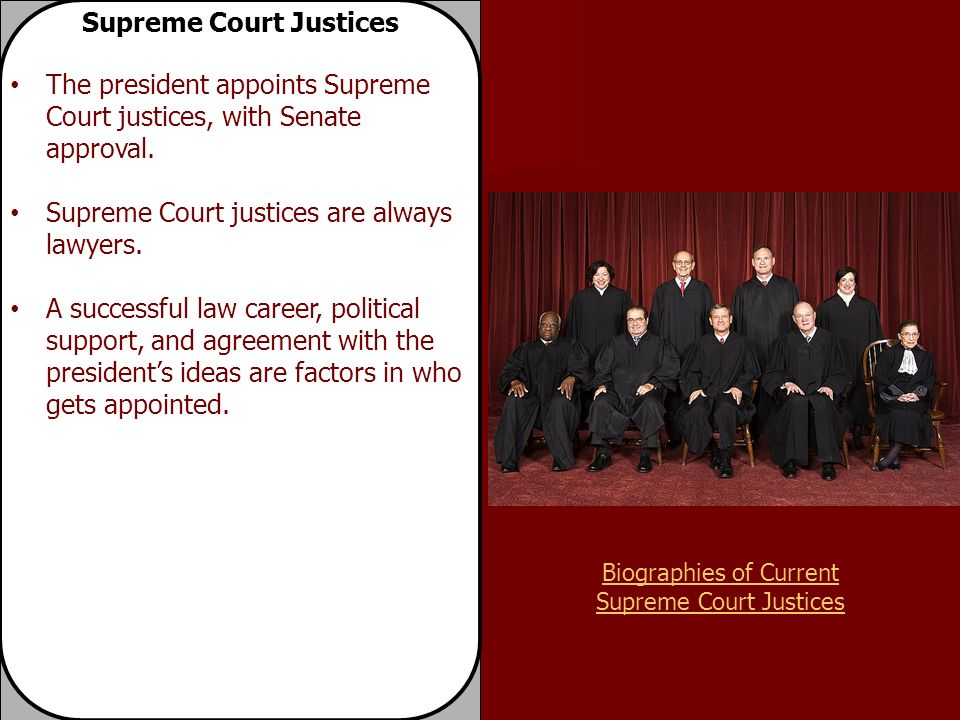 Supreme Court Justices The president appoints Supreme Court justices, with Senate approval.
