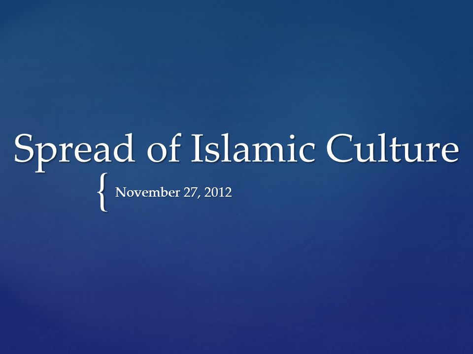 { Spread of Islamic Culture November 27, 2012