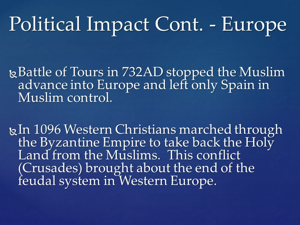  Battle of Tours in 732AD stopped the Muslim advance into Europe and left only Spain in Muslim control.
