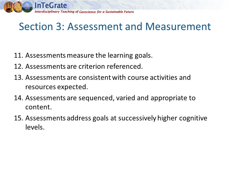 Section 3: Assessment and Measurement 11.Assessments measure the learning goals.