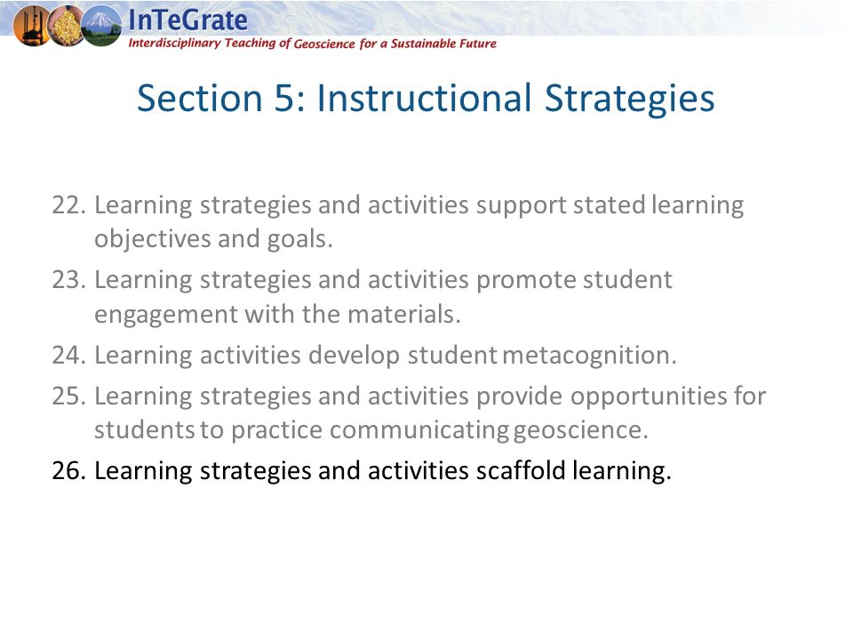 Section 5: Instructional Strategies 22.Learning strategies and activities support stated learning objectives and goals.