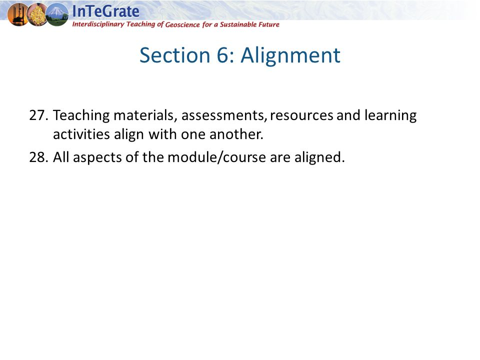 Section 6: Alignment 27.Teaching materials, assessments, resources and learning activities align with one another.