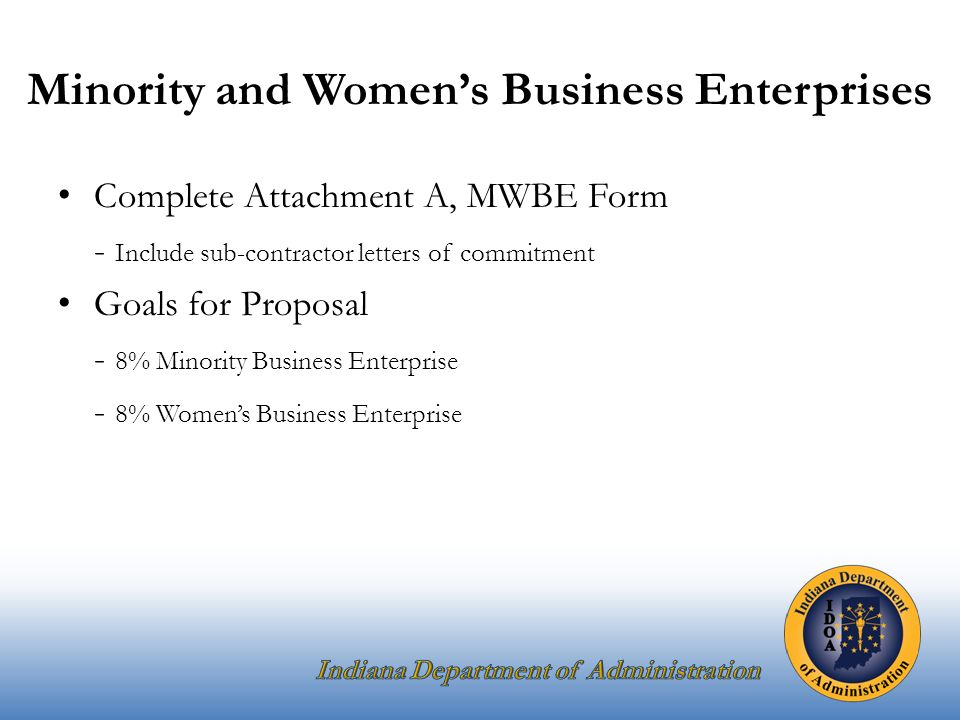 Minority and Women's Business Enterprises Complete Attachment A, MWBE Form - Include sub-contractor letters of commitment Goals for Proposal - 8% Minority Business Enterprise - 8% Women's Business Enterprise