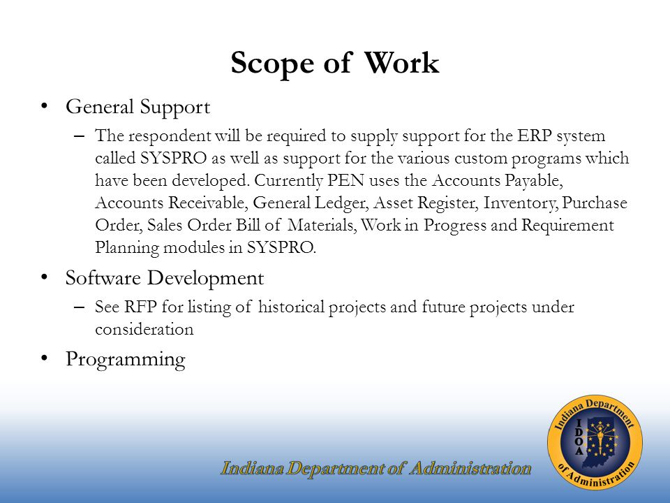 General Support – The respondent will be required to supply support for the ERP system called SYSPRO as well as support for the various custom programs which have been developed.