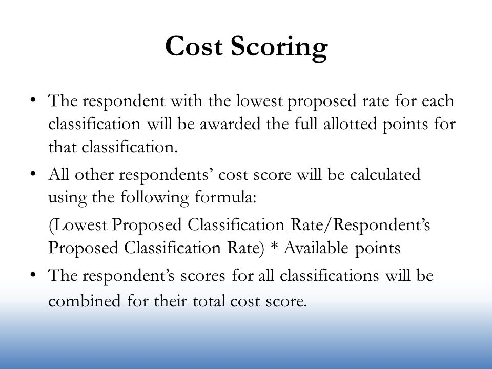 Cost Scoring The respondent with the lowest proposed rate for each classification will be awarded the full allotted points for that classification.