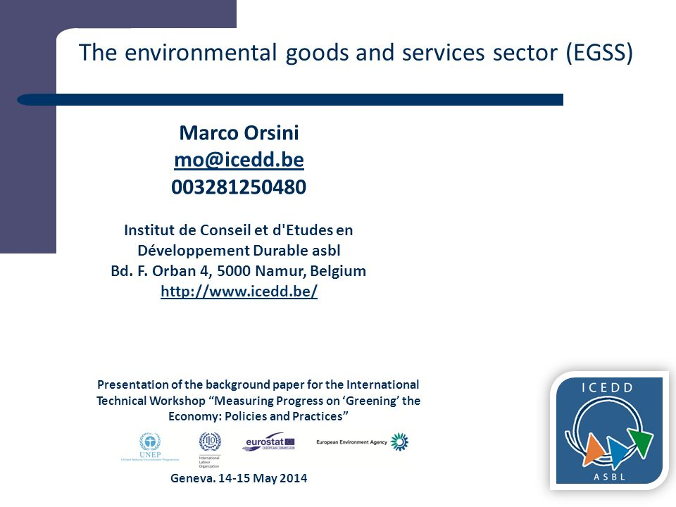 11 The environmental goods and services sector (EGSS) Presentation of the background paper for the International Technical Workshop Measuring Progress on 'Greening' the Economy: Policies and Practices Marco Orsini Institut de Conseil et d Etudes en Développement Durable asbl Bd.