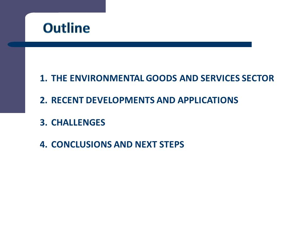 2 1.THE ENVIRONMENTAL GOODS AND SERVICES SECTOR 2.RECENT DEVELOPMENTS AND APPLICATIONS 3.CHALLENGES 4.CONCLUSIONS AND NEXT STEPS