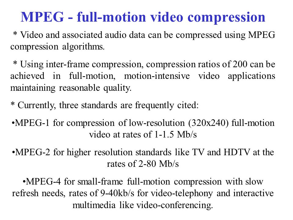 MPEG - full-motion video compression * Video and associated audio data can be compressed using MPEG compression algorithms.