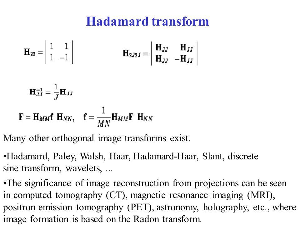 Hadamard transform Many other orthogonal image transforms exist.