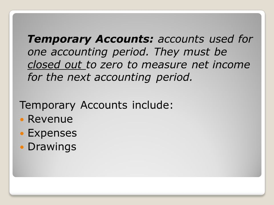 Temporary Accounts: accounts used for one accounting period.