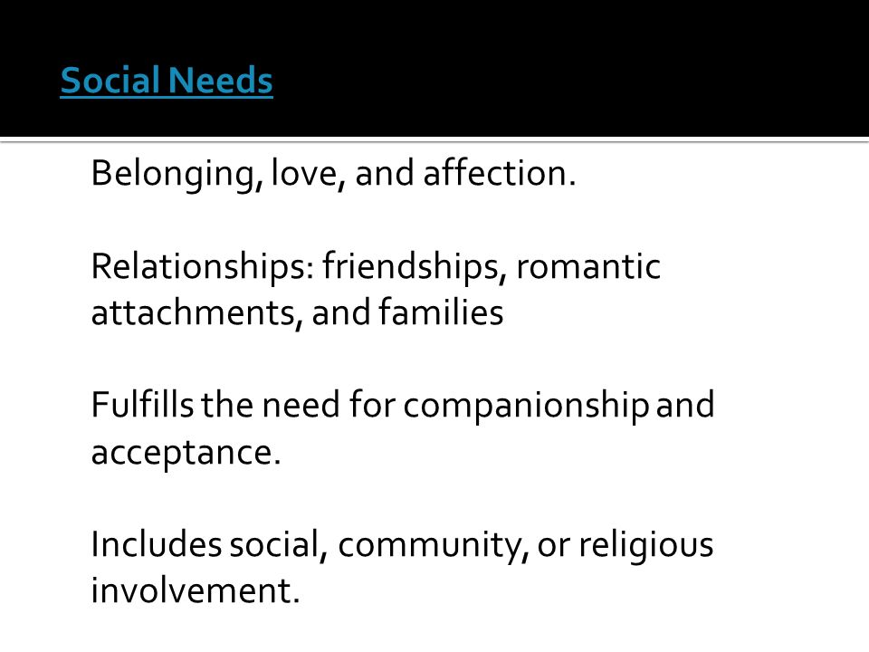 Social Needs Belonging, love, and affection.