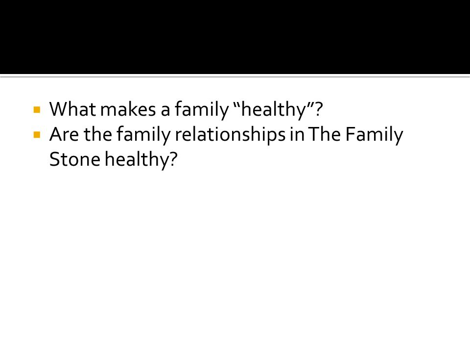 What makes a family healthy  Are the family relationships in The Family Stone healthy