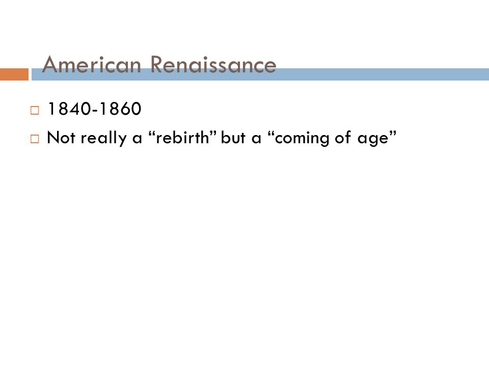 American Renaissance   Not really a rebirth but a coming of age