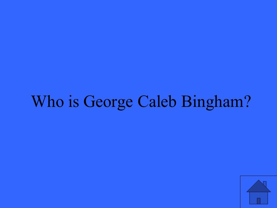 11 Who is George Caleb Bingham