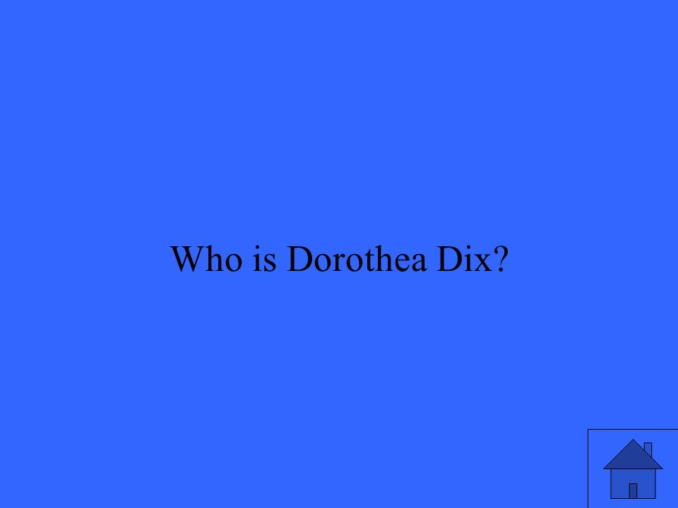 35 Who is Dorothea Dix