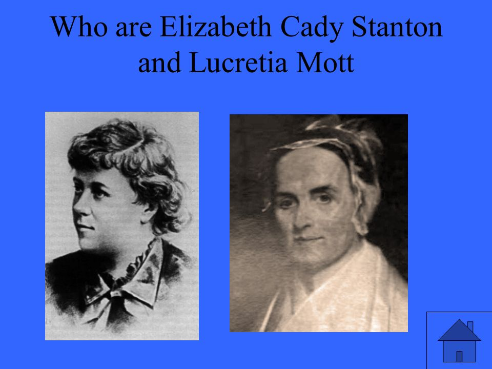 45 Who are Elizabeth Cady Stanton and Lucretia Mott