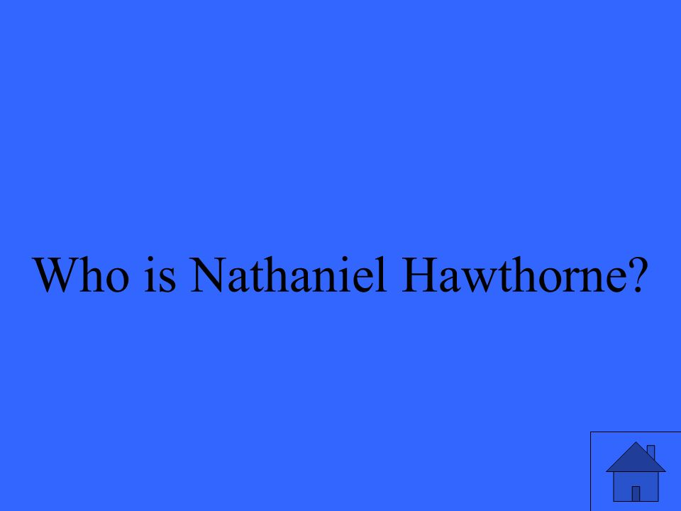 5 Who is Nathaniel Hawthorne