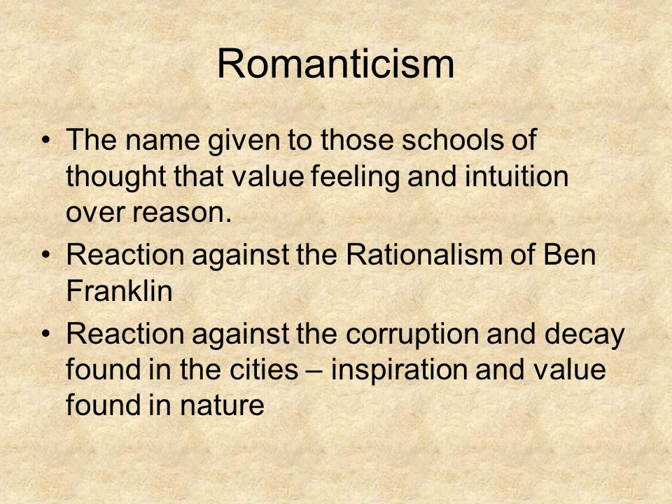 Romanticism The name given to those schools of thought that value feeling and intuition over reason.