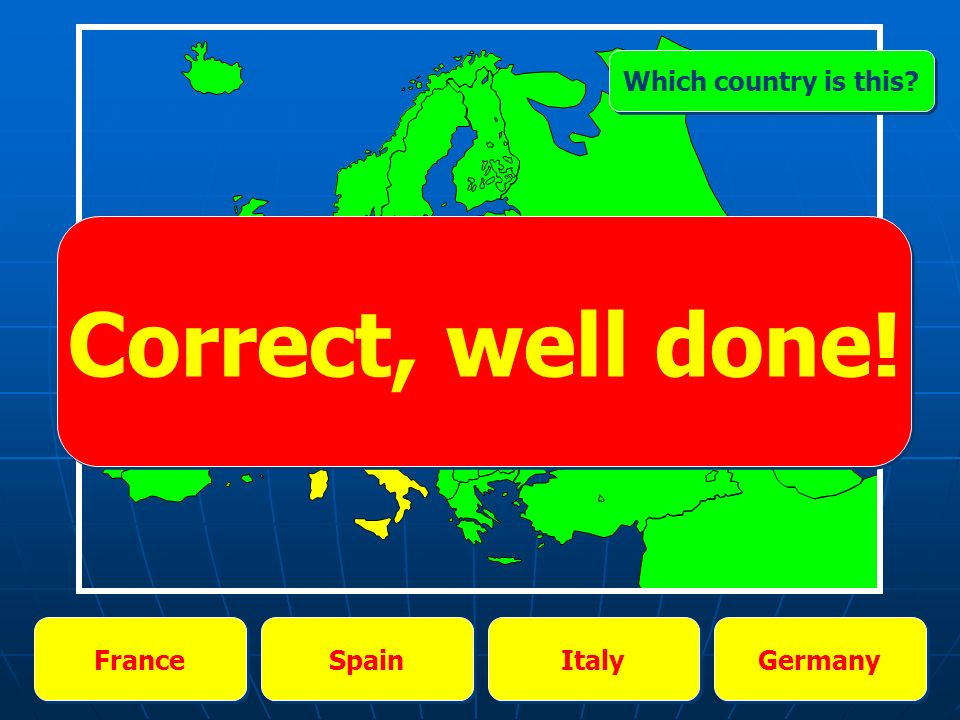 France Spain Italy Germany Which country is this Correct, well done!