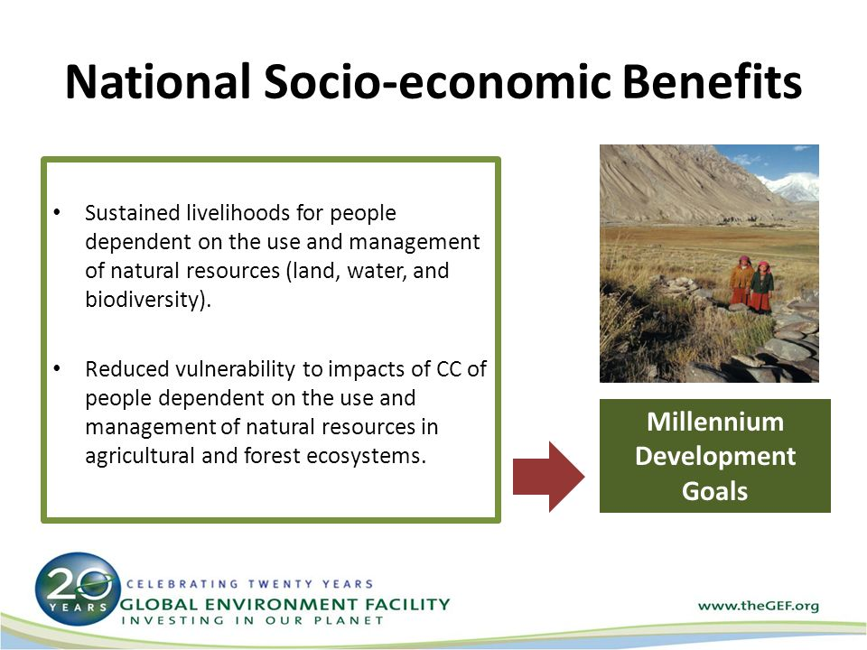 National Socio-economic Benefits Sustained livelihoods for people dependent on the use and management of natural resources (land, water, and biodiversity).