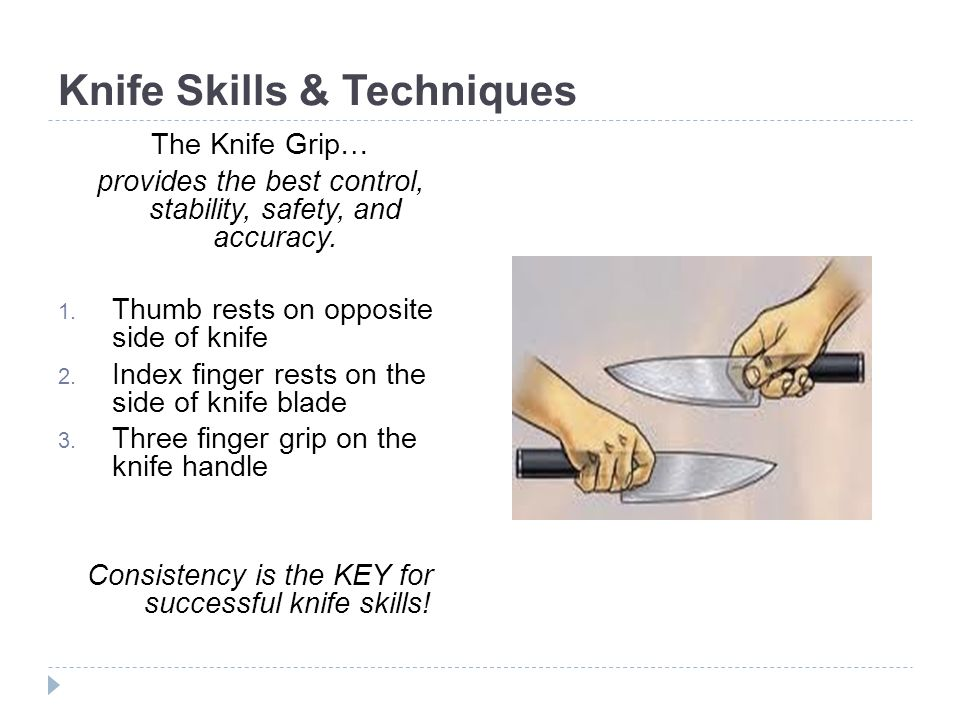 Knife Skills & Techniques The Knife Grip… provides the best control, stability, safety, and accuracy.