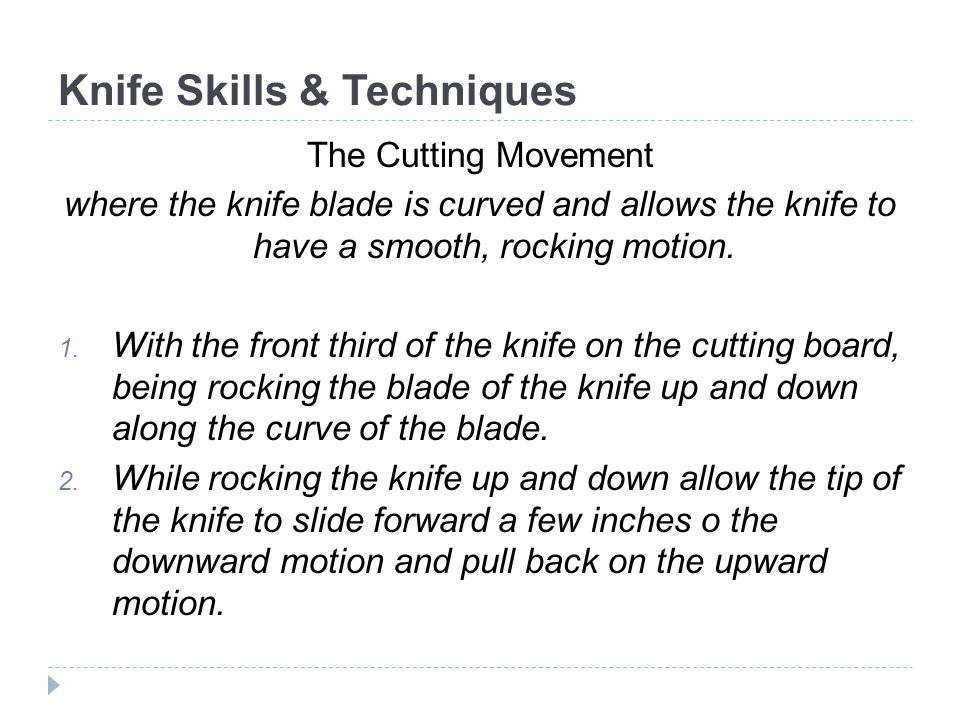 Knife Skills & Techniques The Cutting Movement where the knife blade is curved and allows the knife to have a smooth, rocking motion.