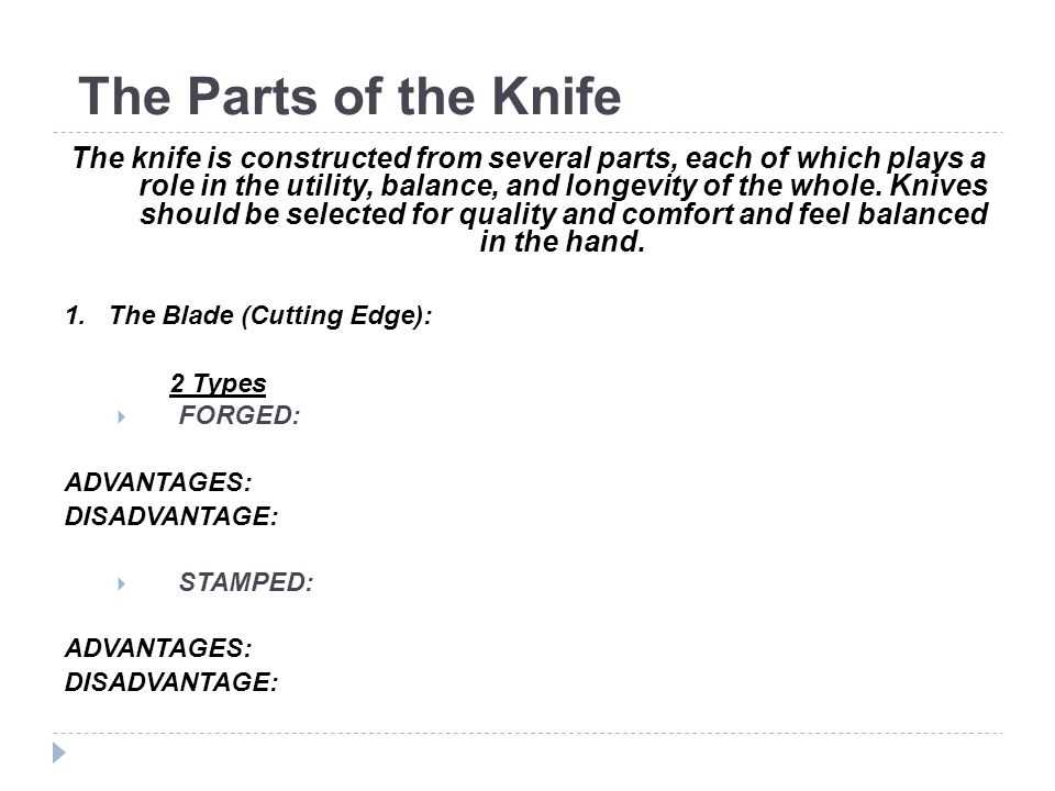 The Parts of the Knife The knife is constructed from several parts, each of which plays a role in the utility, balance, and longevity of the whole.