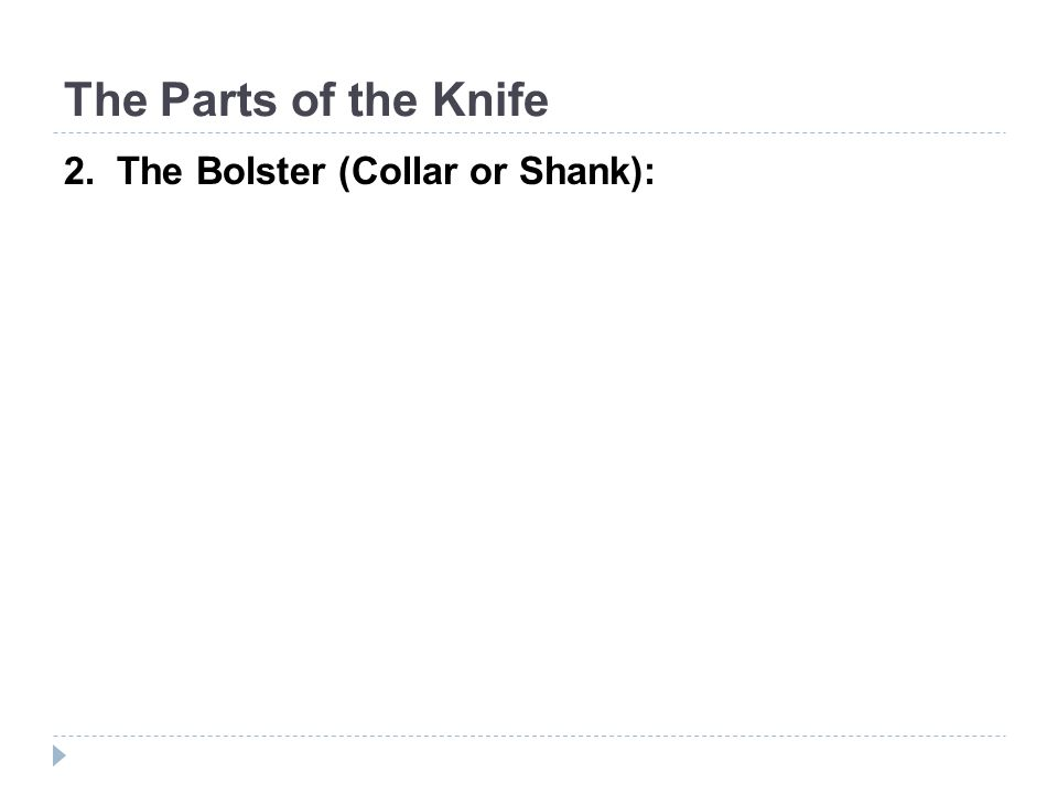 The Parts of the Knife 2. The Bolster (Collar or Shank):