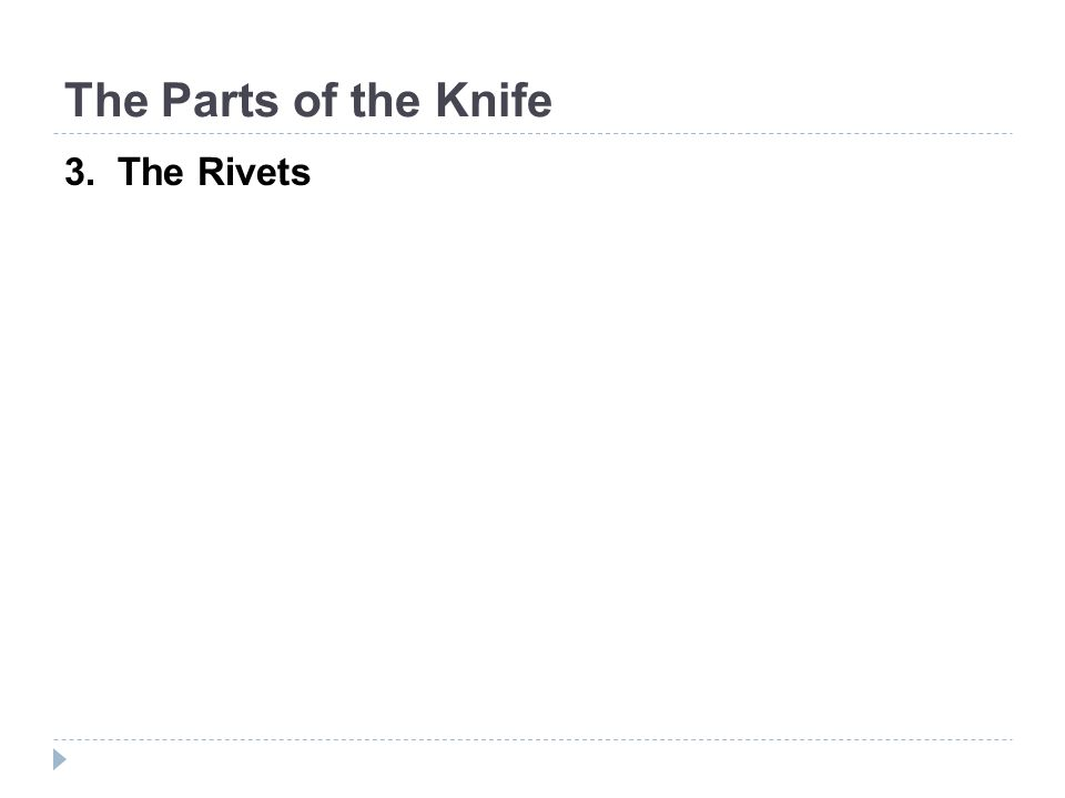 The Parts of the Knife 3. The Rivets