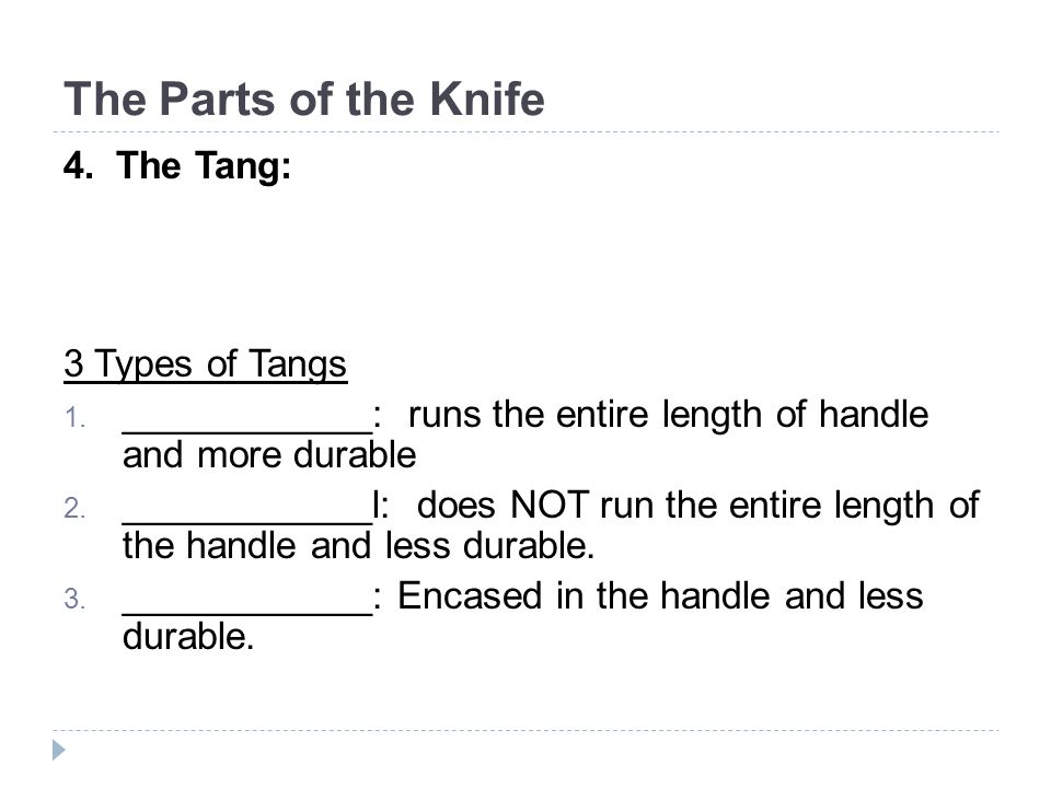 The Parts of the Knife 4. The Tang: 3 Types of Tangs 1.