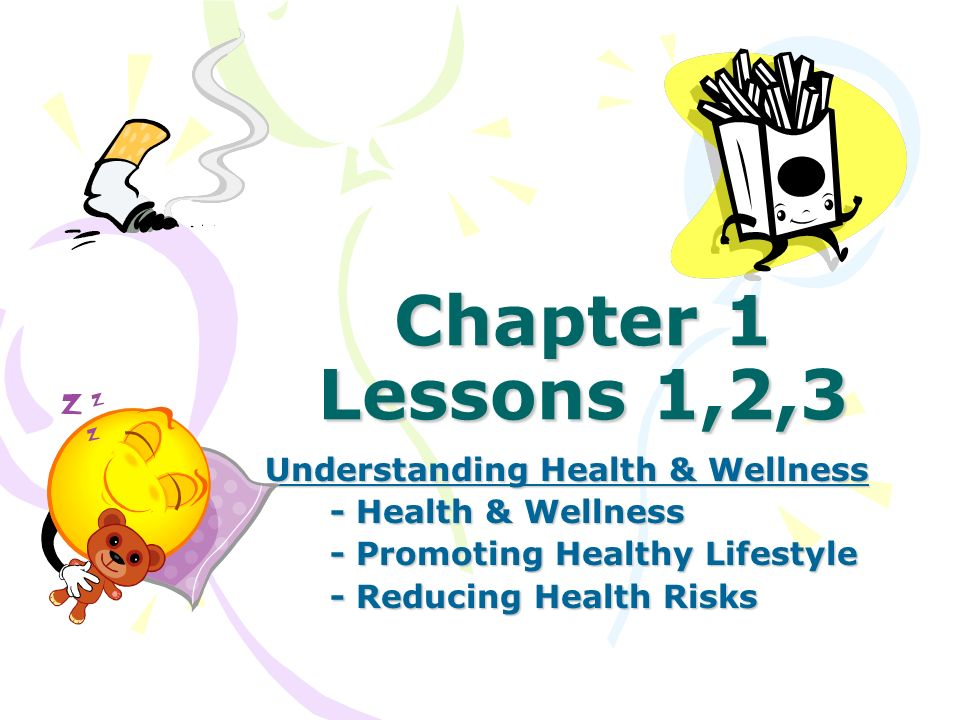 Chapter 1 Lessons 1,2,3 Understanding Health & Wellness - Health & Wellness - Promoting Healthy Lifestyle - Reducing Health Risks